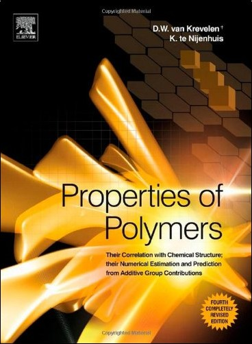 D. W. van Krevelen - Properties of Polymers: Their Correlation With Chemical Structure; Their Numerical Estimation and Prediction from Additive Group Contributions