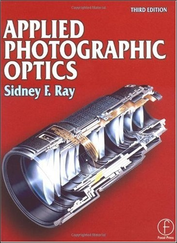 Sidney F. Ray - Applied Photographic Optics: Lenses and Optical Systems for Photography, Film, Video and Electronic and Digital Imaging