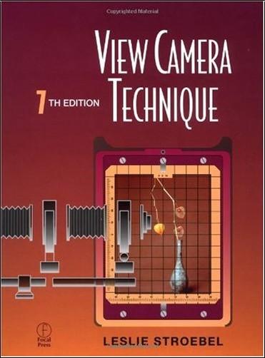 Leslie Stroebel - View Camera Technique