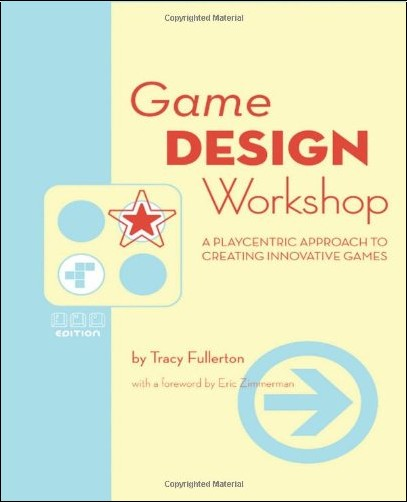 Tracy Fullerton - Game Design Workshop: A Playcentric Approach to Creating Innovative Games