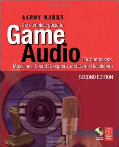 Aaron Marks - The Complete Guide to Game Audio: For Composers, Musicians, Sound Designers, Game Developers