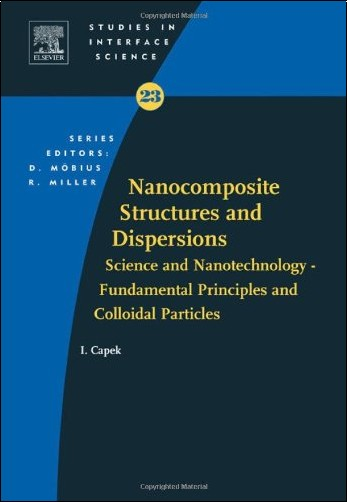 Ignac Capek - Nanocomposite Structures And Dispersions: Science and Nonotechnology - Fundamental Principles and Colloidal Particles