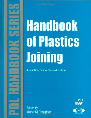 Michael J. Troughton - Handbook of Plastics Joining: A Practical Guide