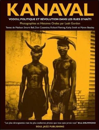 Leah Gordon - Kanaval Vodou, Politique et Révolution dans les rue d'Haiti