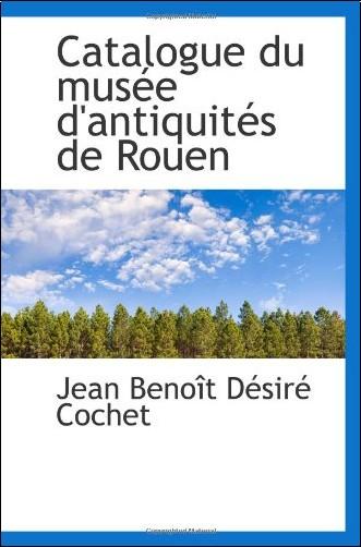 Jean Benoît Désiré Cochet - Catalogue du musée d'antiquités de Rouen