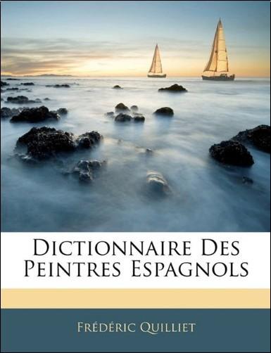 Frdric Quilliet - Dictionnaire Des Peintres Espagnols