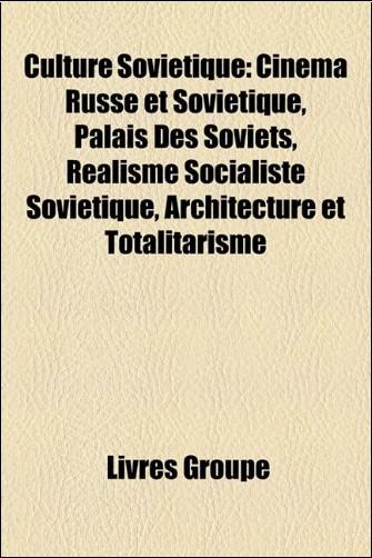 Culture Sovietique: Cinema Russe Et Sovietique, Palais Des Soviets, Realisme Socialiste Sovietique, Architecture Et Totalitarisme