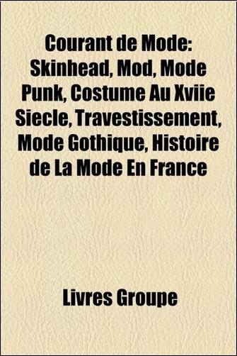 Courant de Mode: Skinhead, Mod, Mode Punk, Costume Au Xviie Sicle, Travestissement, Mode Gothique, Histoire de La Mode En France