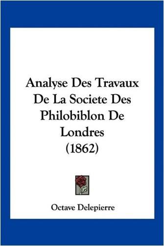 Octave Delepierre - Analyse Des Travaux de La Societe Des Philobiblon de Londres (1862)