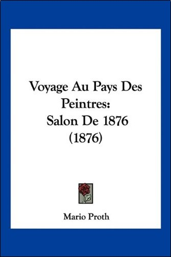 Mario Proth - Voyage Au Pays Des Peintres: Salon de 1876 (1876)