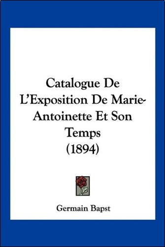 Catalogue de L'Exposition de Marie-Antoinette Et Son Temps (1894)