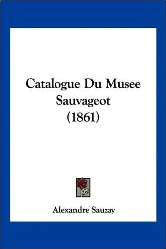 Alexandre Sauzay - Catalogue Du Musee Sauvageot (1861)