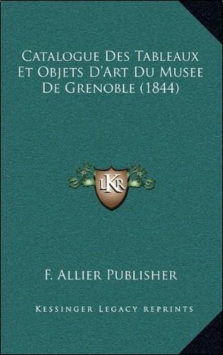 F. Allier Publisher - Catalogue Des Tableaux Et Objets D'Art Du Musee de Grenoble (1844)