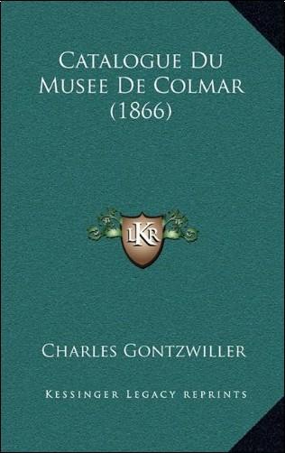 Charles Gontzwiller - Catalogue Du Musee de Colmar (1866)