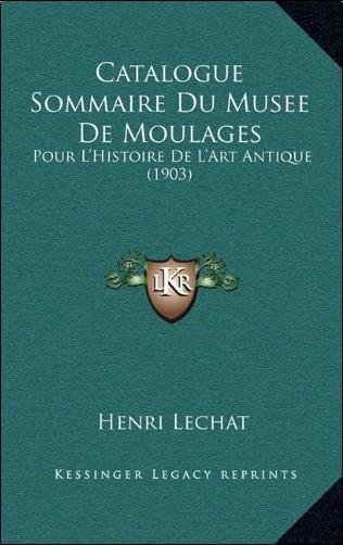 Henri Lechat - Catalogue Sommaire Du Musee de Moulages: Pour L'Histoire de L'Art Antique (1903)
