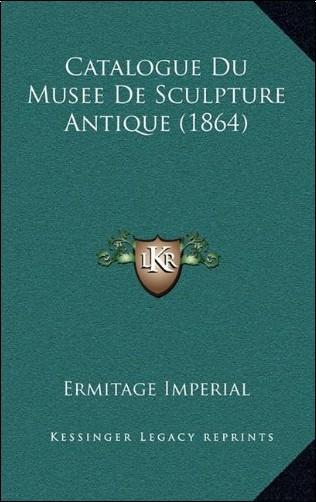 Ermitage Imperial - Catalogue Du Musee de Sculpture Antique (1864)