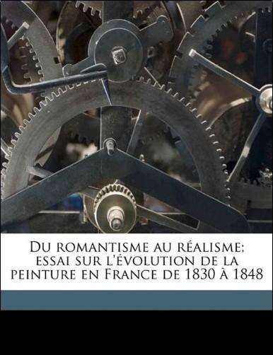 Leon Rosenthal - Du Romantisme Au Realisme; Essai Sur L'Evolution de La Peinture En France de 1830 a 1848