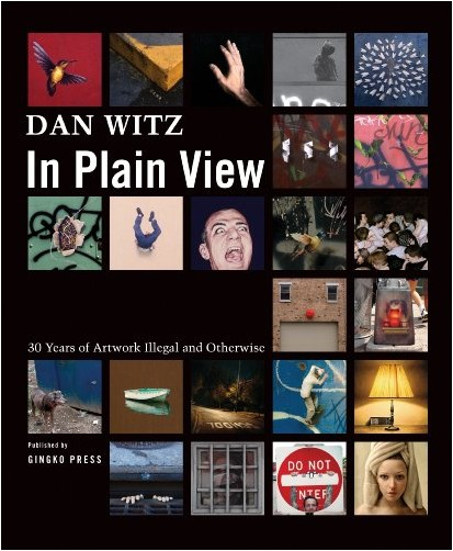 Dan Witz - Dan Witz, In Plain View : 30 years of artworks illegal and otherwise