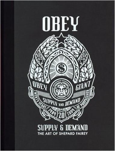 Shepard Fairey - Obey, supply & demand : The art of Shepard Fairey