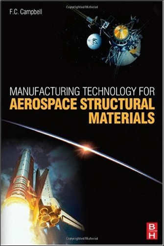 Flake C. Campbell - Manufacturing Technology for Aerospace Structural Materials