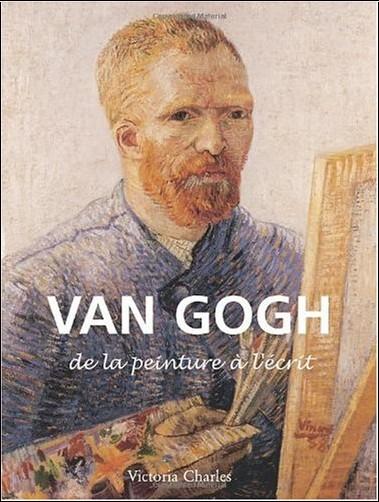 Victoria Charles - Vincent Van Gogh : De la peinture à l'écrit