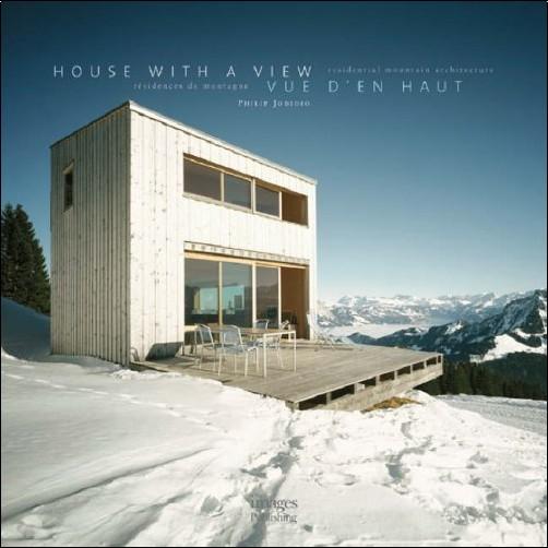 Philip Jodidio - House With A View / Vue D'En Haut: Residential Mountain Architecture / Residences de Montagne