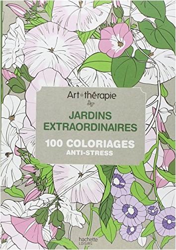 Sophie Leblanc - Art-thérapie : jardins extraordinaires: 100 coloriages anti-stress