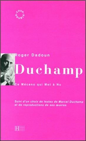Roger Dadoun - Marcel Duchamp : Ce Mécano qui Met à Nu