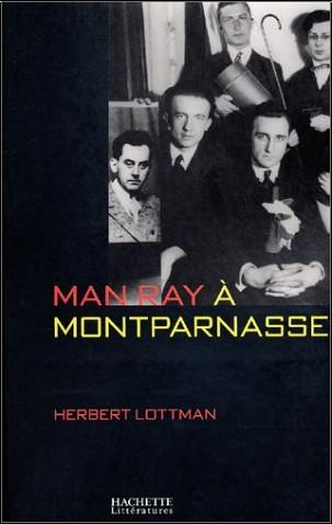 Herbert Lottman - Man Ray à Montparnasse