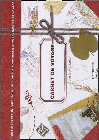 Aude Le Morzadec - Carnet de voyage : Toutes les techniques, tous les conseils pour réaliser votre carnet de voyage