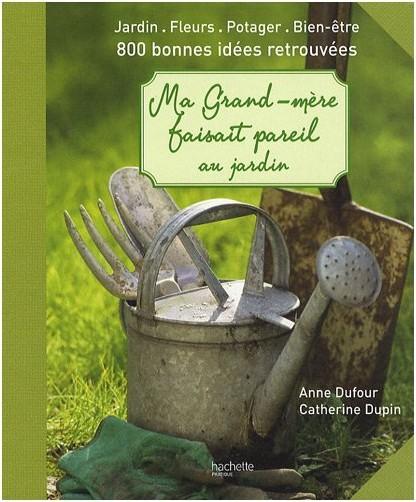 Anne Dufour - Ma grand-mère faisait pareil au jardin