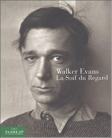Gilles Mora - Walker Evans : La soif du regard