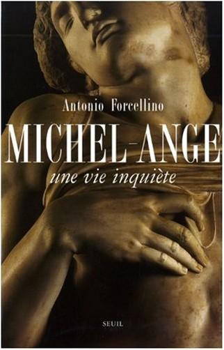 Antonio Forcellino - Michel-Ange : Une vie inquiète