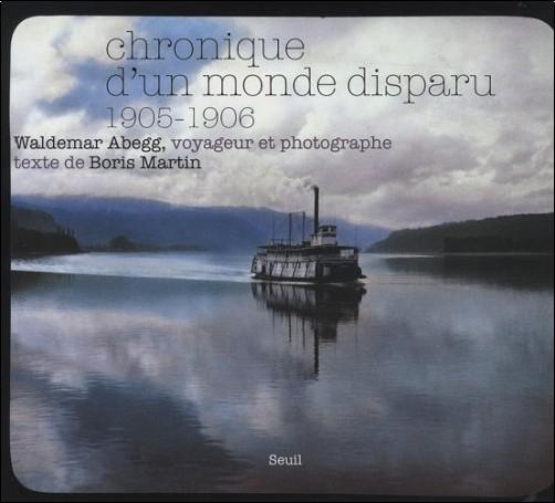 Boris Martin - Chronique d'un monde disparu 1905-1906 : Waldemar Abegg, voyageur et photographe