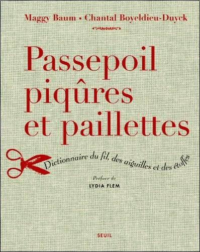 Maggy Baum - Passepoil, piqûres et paillettes : Dictionnaire du fil, des aiguilles et des étoffes