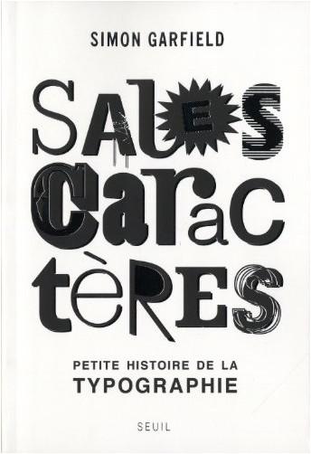 Simon Garfield - Sales caractères : Petite histoire de la typographie