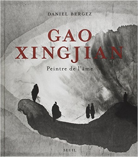 Daniel Bergez - Gao Xingjian : Peintre de l'âme