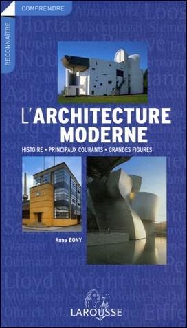 l 39 architecture moderne histoire principaux courants grandes figures anne bony livres. Black Bedroom Furniture Sets. Home Design Ideas