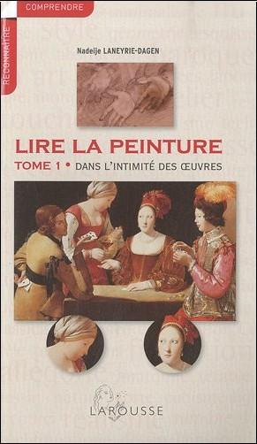 Nadeije Laneyrie-Dagen - Lire la peinture - Tome 1 : Dans l'intimité des oeuvres