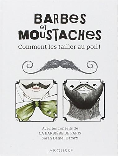 Sarah Daniel Hamizi - Barbes et Moustaches : Comment les tailler au poil !