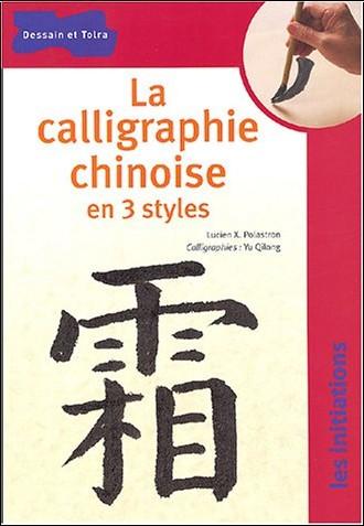 Lucien Xavier Polastron - La Calligraphie chinoise en 3 styles