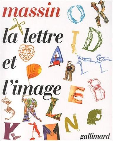 Massin - La lettre et l'image : La figuration dans l'alphabet latin du VIIIe siècle à nos jours
