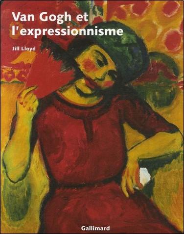 Jill Lloyd - Van Gogh et l'expressionnisme