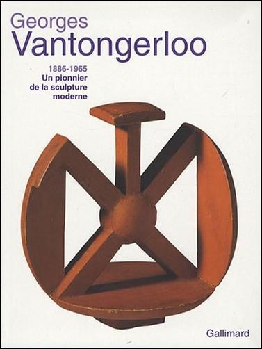 Jean-Etienne Grislain - Georges Vantongerloo (1886-1965) : Un pionnier de la sculpture moderne