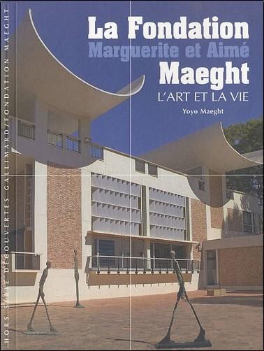 Yoyo Maeght - La Fondation Marguerite et Aimé Maeght : L'art et la vie