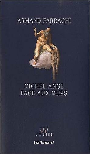 Armand Farrachi - Michel-Ange face aux murs