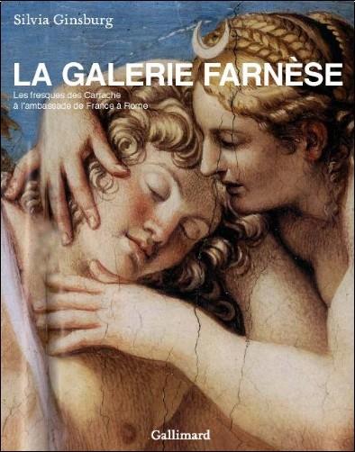 Silvia Ginzburg - La galerie Farnèse : Les fresques des Carrache à l'ambassade de France à Rome