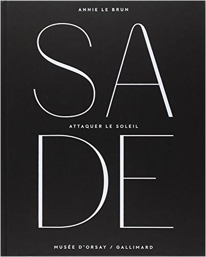 Annie Le Brun - Sade: Attaquer le soleil