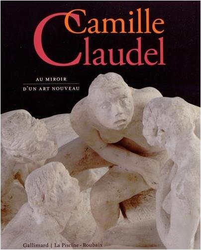 Pascal Faracci - Camille Claudel: Au miroir d'un art nouveau