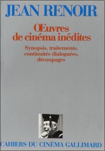Jean Renoir - Oeuvres de cinéma inédites : Synopsis, traitements, continuités dialoguées, découpages